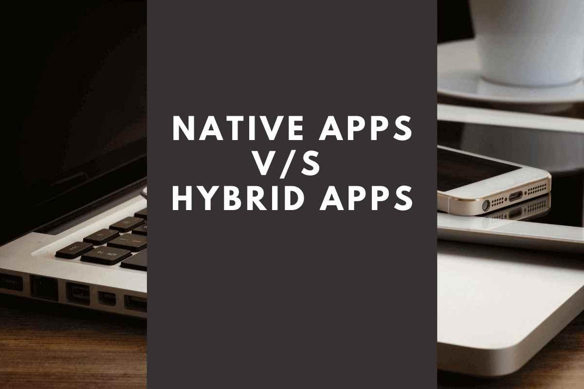 Mobile App Start-Ups Which Platform Is Best: Native Vs Hybrid - Newslibre